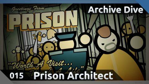 Archive Dive 015: Prison Architect (Part 4)