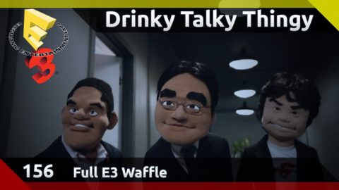 Drinky Talky Thingy Podcast: Full E3 Waffle (18th June 2015)